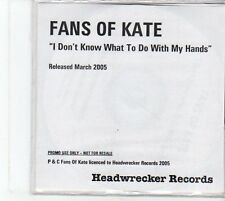 (EU355) Fans Of Kate, I Don't Know What To Do With My Hands - 2005 DJ CD