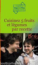 Livre Cuisinez 5 fruits et légumes par recette/Carlier  Simon  Lefebvre  Pierre