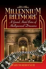 Millennium Biltmore : A Grand Hotel Born of Hollywood Dreams by Ward...