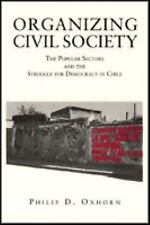 Organizing Civil Society : The Popular Sectors and the Struggle for Democracy...