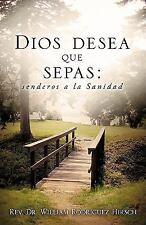 Dios Desea Que Sepas : Senderos a la Sanidad by William Rodriguez Hirsch...