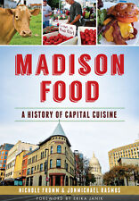 Madison Food: A History of Capital Cuisine [American Palate] [WI]
