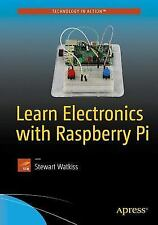 Learn Electronics with Raspberry Pi: Circuits, Games, Toys, and Tools by...