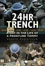 24hr Trench: A Day in the Life of a Frontline Tommy, Robertshaw, Andy, New Books