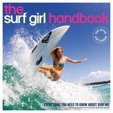 The Surf Girl Handbook : The Essential Guide for Surf Chicks, Everywhere!...