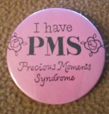"""I Have Pms"" Precious Moments Syndrome Pin (pink color)"