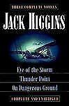 Jack Higgins ~ Eye of the Storm ~ Thunder Point ~ On Dangerous Ground ~ Thriller