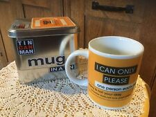 "New Tin Can Man.  Mug in a Tin.""I can only please one person each day..."""
