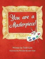 You Are a Masterpiece!, Paperback by Cole, Todd, Brand New, Free P&P in the UK