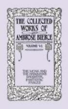 The Collected Works of Ambrose Bierce, Volume VI: The Monk and the Hangman's Dau