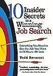 10 Insider Secrets to a Winning Job Search: Everything You Need to Get the Job Y