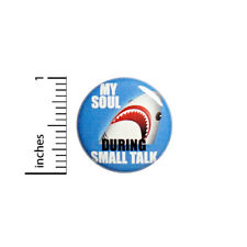 """Funny Shark Button My Soul During Small Talk Introvert Humor Pin 1"""" #69-32"""