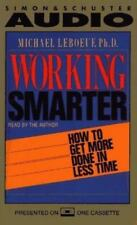 Working Smarter : How to Get More Done in Less Time by Michael LeBoeuf (audio bk