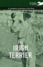 The Irish Terrier - a Complete Anthology of the Dog by Various (2010, Paperback)