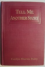 TELL ME ANOTHER STORY Carolyn Sherwin Bailey 1918  Short Stories 1st Edition - 9