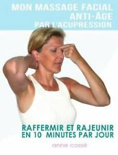 Mon Massage Facial Anti-Age Par L'Acupression: Raffermir Et Rajeunir En 10 Minut