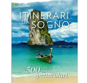 NATIONAL GEOGRAPHIC - Itinerari da sogno - i 500 viaggi più spettacolari
