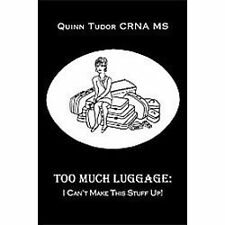 Too Much Luggage : I Can't Make This Stuff Up! by Quinn Tudor (2012, Hardcover)