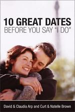 """10 Great Dates Before You Say """"I Do"""" by Arp, David, Arp, Claudia, Curt Brown, B"""