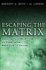 Escaping the Matrix : Setting Your Mind Free to Experience Real Life in...