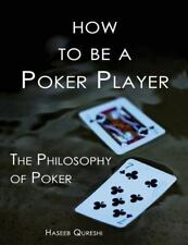 How to Be a Poker Player : The Philosophy of Poker by Haseeb A. Qureshi...