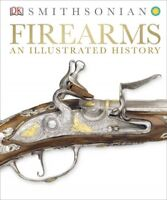 Firearms : An Illustrated History, Hardcover by Dorling Kindersley, Limited (...