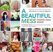 A Beautiful Mess Photo Idea Book: 95 Inspiring Ideas for Photographing Your Fri