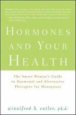 Hormones and Your Health: The Smart Woman's Guide to Hormonal and Alternative Th