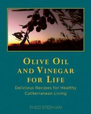 Olive Oil and Vinegar for Life: Delicious Recipes for Healthy Caliterranean L...