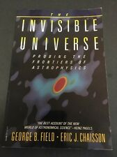 The Invisible Universe Probing Astrophysics by Eric Chaisson George Field 1987