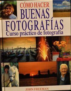 """""""COMO HACER BUENAS FOTOGRAFÍAS"""" CURSO PRÁCTICO DE FOTOGRAFÍA, JOHN FREEMAN"""