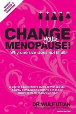 Change Your Menopause : Why One Size Does Not Fit All by Wulf Utian (2016,...