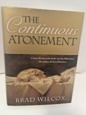 The Continuous Atonement by Brad Wilcox (2009, Hardcover)