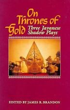 On Thrones of Gold : Three Javanese Shadow Plays by James R. Brandon