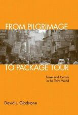 From Pilgrimage to Package Tour : Travel and Tourism in the Third World by...