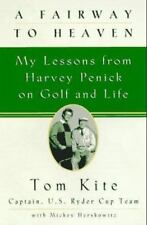 A Fairway to Heaven : My Lessons from Harvey Penick on Golf and Life by Tom W. K