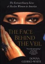 The Face Behind the Veil : The Extraordinary Lives of Muslim Women in America by