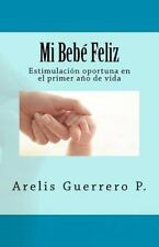 Mi Bebé Feliz : Estimulación Oportuna en el Primer Año de Vida by Arelis...