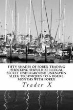 Fifty Shades of Forex Trading : Shocking Should Be Illegal Secret Underground...