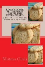 Kinky Cookie Recipes Best Baked and Eaten Naked : A True Way to Win the Heart...