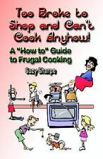 Too Broke to Shop and Cant Cook Anyhow: A How to Guide to Frugal-ExLibrary