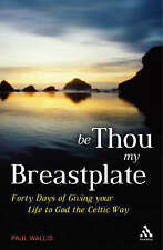 Be Thou My Breastplate: 40 Days of Giving Your Life to God the Celtic Way