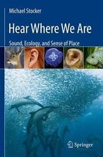 Hear Where We Are : Sound, Ecology, and Sense of Place by Michael Stocker...