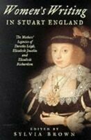 Women's Writing in Stuart England: The Mother's Legacies of Elizabe... Paperback