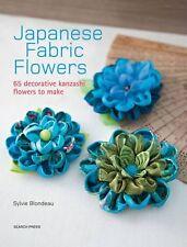 Japanese Fabric Flowers: 65 Decorative Kanzashi Flowers to Make NEW BOOK