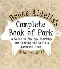 Bruce Aidellss Complete Book of Pork: A Guide to Buying, Storing, and Cooking t