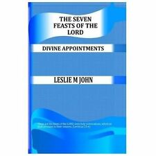 The Seven Feasts of the LORD : God's Calendar of Events by Leslie, Jr. John...