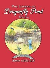 The Legend Of Dragonfly Pond: Book Five by Alene Adele Roy