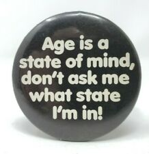 Age is a State of Mind Vintage Pinback Button Pin Funny Gag Joke Gift
