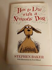 How to Live with a Neurotic Dog - Humorous Insight into the Canine Psyche, HB